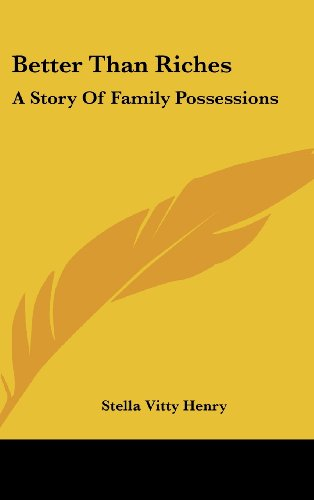 9781161664027: Better Than Riches: A Story Of Family Possessions