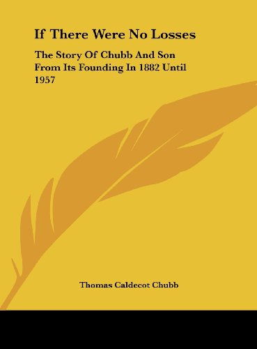 9781161664140: If There Were No Losses: The Story Of Chubb And Son From Its Founding In 1882 Until 1957