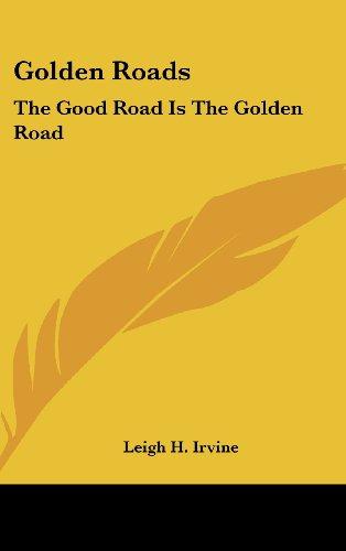 9781161665796: Golden Roads: The Good Road Is The Golden Road