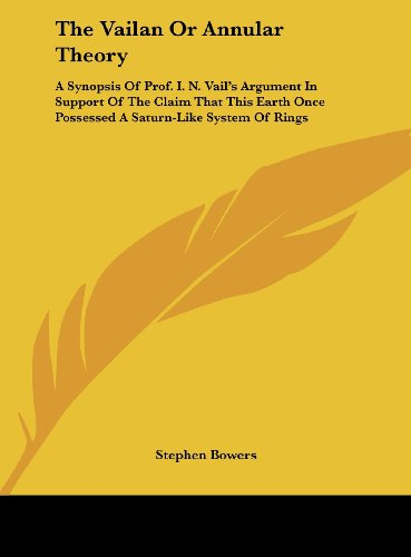 9781161672114: The Vailan Or Annular Theory: A Synopsis Of Prof. I. N. Vail's Argument In Support Of The Claim That This Earth Once Possessed A Saturn-Like System Of Rings