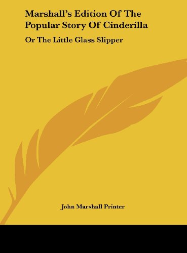 9781161673012: Marshall's Edition of the Popular Story of Cinderilla: Or the Little Glass Slipper