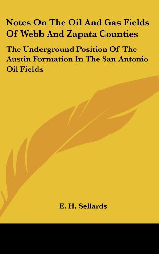 9781161674736: Notes On The Oil And Gas Fields Of Webb And Zapata Counties: The Underground Position Of The Austin Formation In The San Antonio Oil Fields