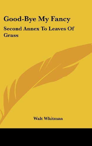 9781161678598: Good-Bye My Fancy: Second Annex To Leaves Of Grass