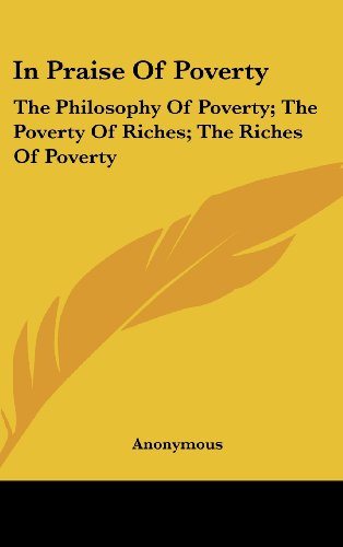 9781161680416: In Praise Of Poverty: The Philosophy Of Poverty; The Poverty Of Riches; The Riches Of Poverty