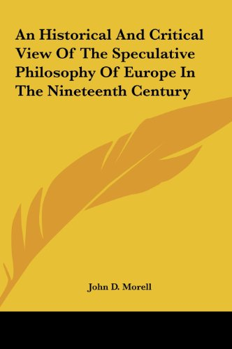 9781161683912: An Historical and Critical View of the Speculative Philosophy of Europe in the Nineteenth Century
