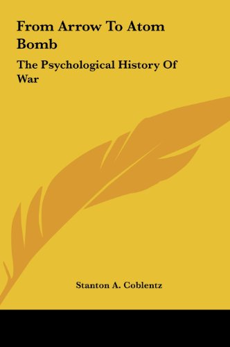 9781161684995: From Arrow To Atom Bomb: The Psychological History Of War