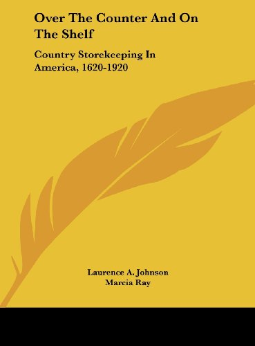 9781161687125: Over The Counter And On The Shelf: Country Storekeeping In America, 1620-1920