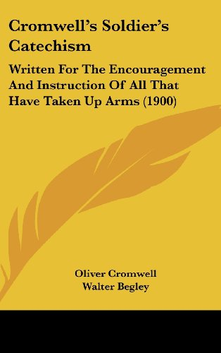 9781161690200: Cromwell's Soldier's Catechism: Written For The Encouragement And Instruction Of All That Have Taken Up Arms (1900)