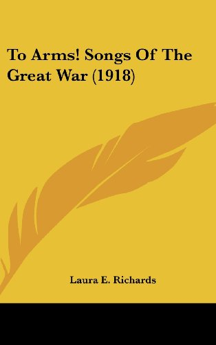 To Arms! Songs Of The Great War (1918) (1161690735) by Laura E. Richards