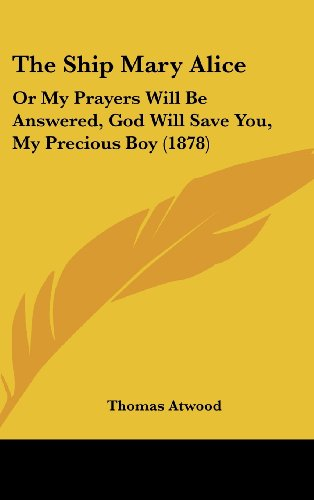 9781161696318: The Ship Mary Alice: Or My Prayers Will Be Answered, God Will Save You, My Precious Boy (1878)