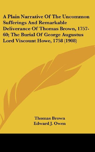 9781161702101: A Plain Narrative of the Uncommon Sufferings and Remarkable Deliverance of Thomas Brown, 1757-60; The Burial of George Augustus Lord Viscount Howe,