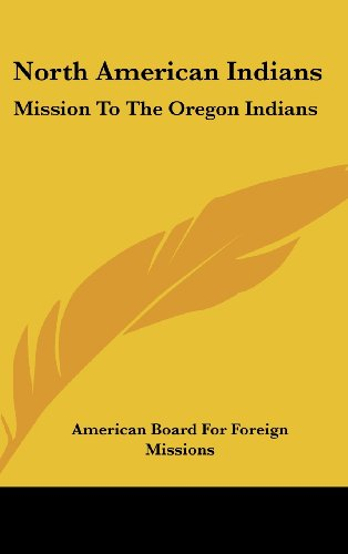 9781161703009: North American Indians: Mission To The Oregon Indians: Choctaws, Cherokees, Pawnees, Sioux, Ojibwas, Stockbridge Indians, New York Indians, And Abenaquis (1848)