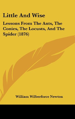9781161705898: Little and Wise: Lessons from the Ants, the Conies, the Locusts, and the Spider (1876)