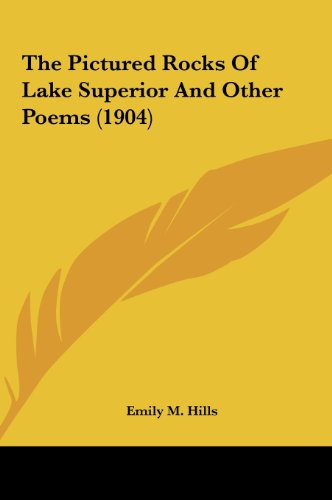 9781161712995: The Pictured Rocks Of Lake Superior And Other Poems (1904)