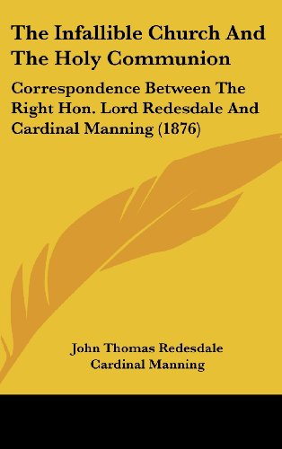 9781161716320: The Infallible Church and the Holy Communion: Correspondence Between the Right Hon. Lord Redesdale and Cardinal Manning (1876)