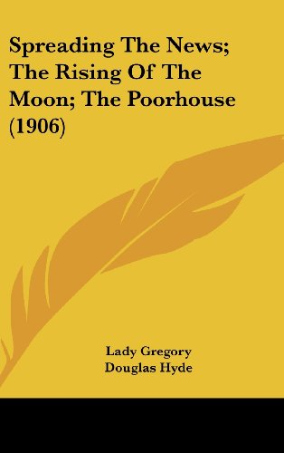 9781161717327: Spreading The News; The Rising Of The Moon; The Poorhouse (1906)