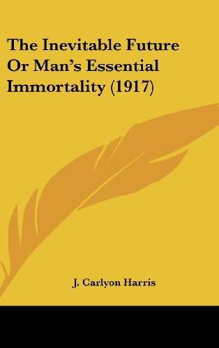 9781161717334: The Inevitable Future Or Man's Essential Immortality (1917)