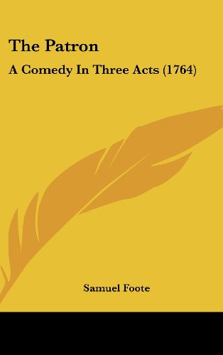 9781161719413: The Patron: A Comedy In Three Acts (1764)