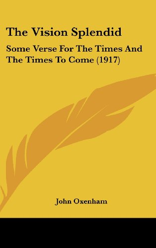 9781161721065: The Vision Splendid: Some Verse For The Times And The Times To Come (1917)
