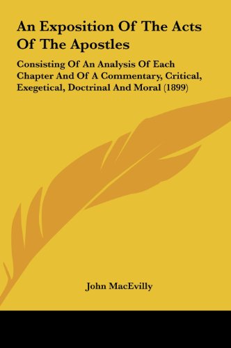 9781161722055: An Exposition Of The Acts Of The Apostles: Consisting Of An Analysis Of Each Chapter And Of A Commentary, Critical, Exegetical, Doctrinal And Moral (1899)