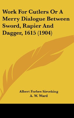 9781161724691: Work For Cutlers Or A Merry Dialogue Between Sword, Rapier And Dagger, 1615 (1904)