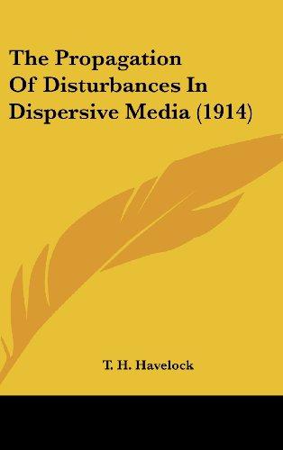 9781161728347: The Propagation Of Disturbances In Dispersive Media (1914)