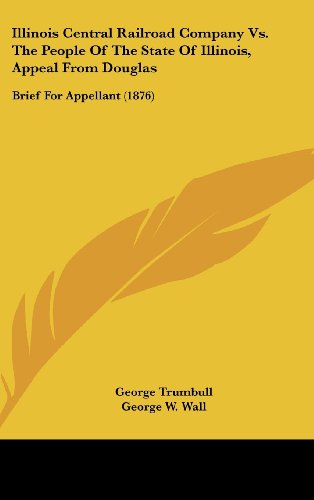 9781161734539: Illinois Central Railroad Company vs. the People of the State of Illinois, Appeal from Douglas: Brief for Appellant (1876)