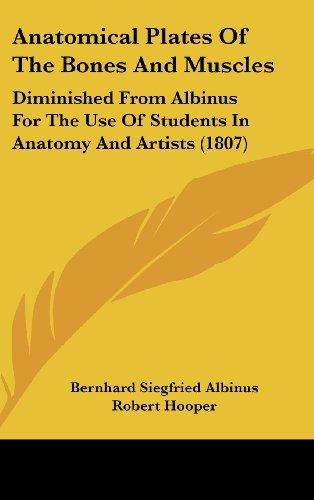 9781161734973: Anatomical Plates of the Bones and Muscles: Diminished from Albinus for the Use of Students in Anatomy and Artists (1807)