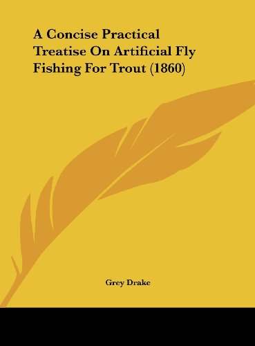 9781161739695: A Concise Practical Treatise on Artificial Fly Fishing for Trout (1860)