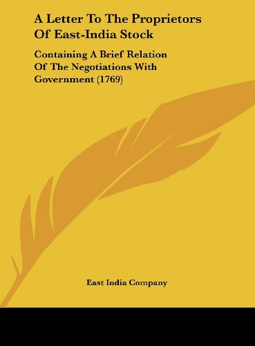 9781161740417: A Letter to the Proprietors of East-India Stock: Containing a Brief Relation of the Negotiations with Government (1769)