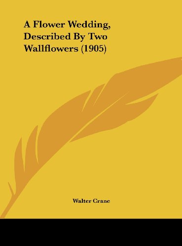 9781161742336: A Flower Wedding, Described by Two Wallflowers (1905)
