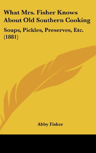 9781161747539: What Mrs. Fisher Knows about Old Southern Cooking: Soups, Pickles, Preserves, Etc. (1881)
