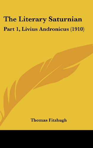 9781161748611: The Literary Saturnian: Part 1, Livius Andronicus (1910)