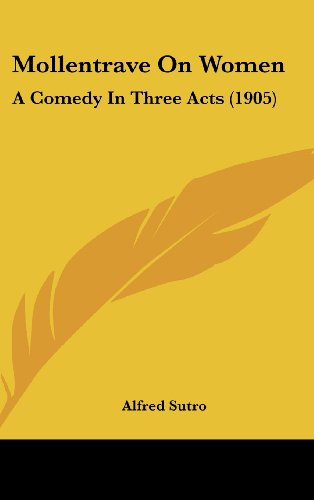 Mollentrave On Women: A Comedy In Three Acts (1905) (1161749209) by Alfred Sutro