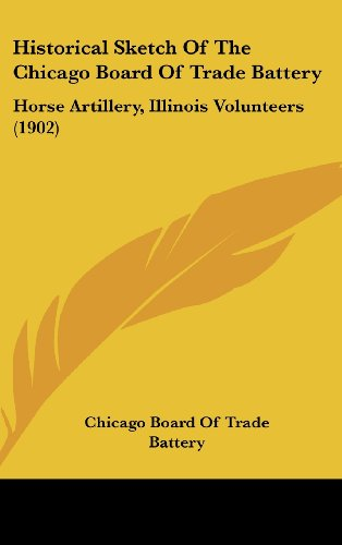 9781161749748: Historical Sketch Of The Chicago Board Of Trade Battery: Horse Artillery, Illinois Volunteers (1902)