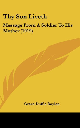 9781161749939: Thy Son Liveth: Message From A Soldier To His Mother (1919)