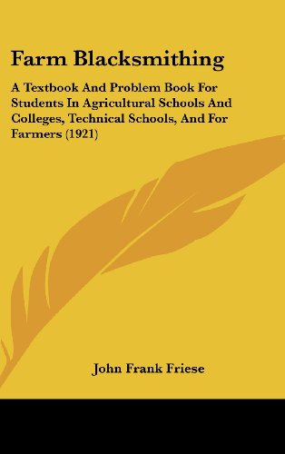 9781161750461: Farm Blacksmithing: A Textbook And Problem Book For Students In Agricultural Schools And Colleges, Technical Schools, And For Farmers (1921)