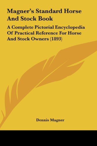 9781161751109: Magner's Standard Horse And Stock Book: A Complete Pictorial Encyclopedia Of Practical Reference For Horse And Stock Owners (1893)