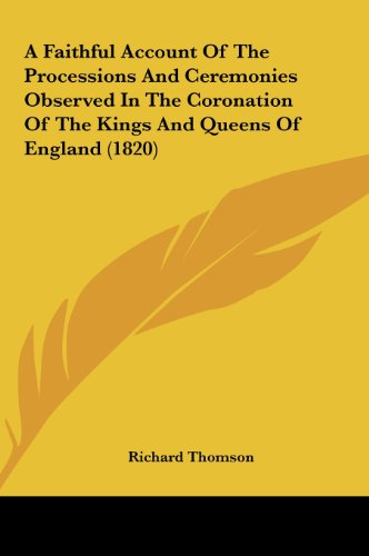 9781161756685: A Faithful Account Of The Processions And Ceremonies Observed In The Coronation Of The Kings And Queens Of England (1820)