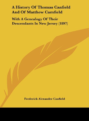 9781161758542: A History Of Thomas Canfield And Of Matthew Camfield: With A Genealogy Of Their Descendants In New Jersey (1897)