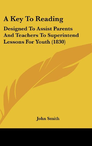 9781161758719: A Key to Reading: Designed to Assist Parents and Teachers to Superintend Lessons for Youth (1830)