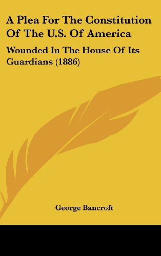 9781161760781: A Plea For The Constitution Of The U.S. Of America: Wounded In The House Of Its Guardians (1886)