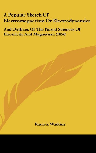 9781161760873: A Popular Sketch of Electromagnetism or Electrodynamics: And Outlines of the Parent Sciences of Electricity and Magnetism (1856)