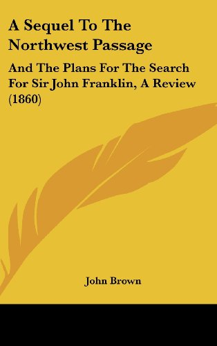 9781161761795: A Sequel to the Northwest Passage: And the Plans for the Search for Sir John Franklin, a Review (1860)