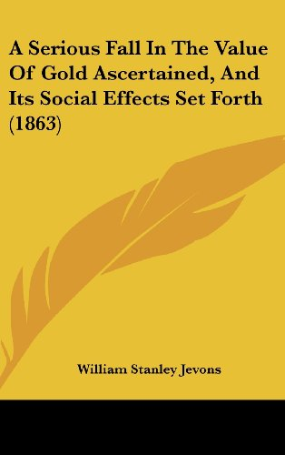 9781161761856: A Serious Fall in the Value of Gold Ascertained, and Its Social Effects Set Forth (1863)