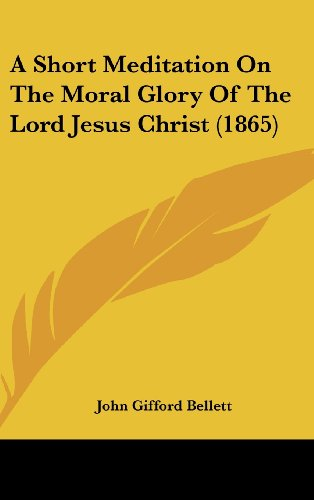 9781161762426: A Short Meditation on the Moral Glory of the Lord Jesus Christ (1865)