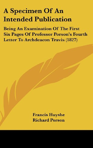 9781161762686: A Specimen of an Intended Publication: Being an Examination of the First Six Pages of Professor Porson's Fourth Letter to Archdeacon Travis (1827)
