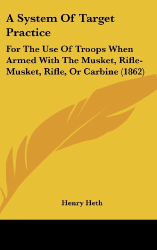 9781161763478: A System of Target Practice: For the Use of Troops When Armed with the Musket, Rifle-Musket, Rifle, or Carbine (1862)