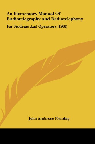 9781161766738: An Elementary Manual Of Radiotelegraphy And Radiotelephony: For Students And Operators (1908)