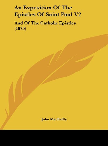 9781161767520: An Exposition of the Epistles of Saint Paul V2: And of the Catholic Epistles (1875)